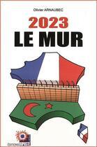 Couverture du livre « 2023 Le Mur » de Olivier Arnaubec aux éditions Riposte Laique