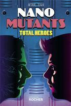Couverture du livre « Nano-Mutants T.2 ; total heroes » de Arthur Tenor aux éditions Rocher