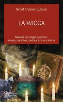 Couverture du livre « La wicca ; manuel de magie blanche : rituels, recettes, herbes et invocations » de Scott Cunningham aux éditions J'ai Lu