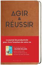 Couverture du livre « Agir & réussir » de Olivier Roland aux éditions Alisio