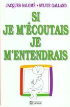 Couverture du livre « Si Je M'Ecoutais Je M'Entendrais » de Jacques Salome et Galland aux éditions Le Jour