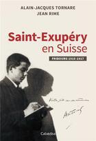Couverture du livre « Saint-Exupéry en Suisse ; Fribourg 1915-1917 » de Alain-Jacques Tornare et Jean Rime aux éditions Cabedita