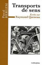 Couverture du livre « Transports de sens ; écrits sur Raymond Queneau » de Pascal Herlem aux éditions Calliopees