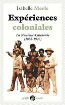 Couverture du livre « Expériences coloniales ; la Nouvelle-Caledonie (1853-1920) » de Isabelle Merle aux éditions Anacharsis