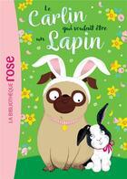 Couverture du livre « Le carlin qui voulait être... T.3 ; un lapin » de Bella Swift aux éditions Hachette Jeunesse