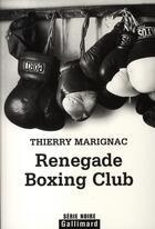 Couverture du livre « Renegade boxing club » de Thierry Marignac aux éditions Gallimard