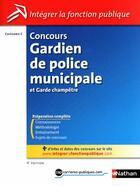 Couverture du livre « Concours gardien de police municipale et garde champêtre ; catégorie C » de Valtat/Bon aux éditions Nathan