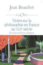 Couverture du livre « Notes sur la philosophie en France au XIXe siècle ; de Maine à Bergson » de Jean Beaufret aux éditions Pocket