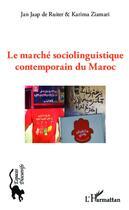 Couverture du livre « Le marché sociolinguistique contemporain du Maroc » de Karima Ziamari et Jean Jaap De Ruiter aux éditions L'harmattan