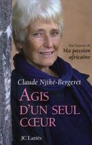 Couverture du livre « Agis d'un seul coeur » de Claude Njike-Bergeret aux éditions Jc Lattes