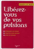 Couverture du livre « Libérez-vous de vos pulsions » de Roger-Luc Mary aux éditions De Vecchi