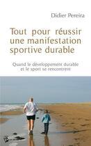 Couverture du livre « Tout pour réussir une manifestation sportive durable » de Didier Pereira aux éditions Publibook