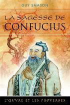 Couverture du livre « La sagesse de Confucius (2e édition) » de Guy Samson aux éditions Quebec Livres