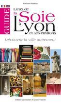Couverture du livre « Guide des lieux de la soie à Lyon et ses environs » de Corinne Poirieux aux éditions Elah