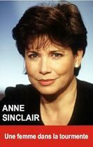 Couverture du livre « Anne Sinclair ; une femme dans la tourmente » de Oriane Oringer aux éditions Exclusif