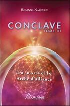 Couverture du livre « Conclave t.3 ; la nouvelle arche d'alliance » de Rosanna Narducci aux éditions Ariane