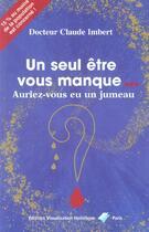 Couverture du livre « Un seul être vous manque... auriez-vous eu un jumeau ? » de Claude Imbert aux éditions Visualisation Holistique