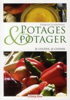 Couverture du livre « Potages et potager ; je cultive, je cuisine » de Pierrick Le Jardinier aux éditions France Agricole