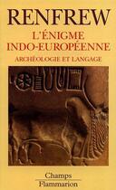 Couverture du livre « L'Enigme Indo-Europeenne - Archeologie Et Langage » de Colin Renfrew aux éditions Flammarion
