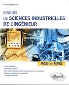 Couverture du livre « Manuel de sciences industrielles de l'ingénieur ; PCSI et MPSI » de Robert Papanicola aux éditions Ellipses Marketing