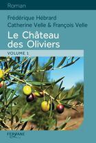 Couverture du livre « Le château des oliviers » de Francois Velle et Catherine Velle et Frederique Hebrard aux éditions Feryane