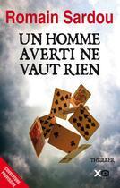 Couverture du livre « Un homme averti ne vaut rien » de Romain Sardou aux éditions Xo