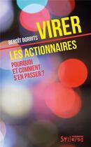 Couverture du livre « Virer les actionnaires ; pourquoi et comment s'en passer? » de Benoit Borrits aux éditions Syllepse