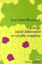 Couverture du livre « Topologie, calcul différentiel et variable complexe » de Jean Saint Raymond aux éditions Calvage Mounet