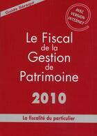Couverture du livre « Le fiscal de la gestion de patrimoine ; la fiscalite du particulier (édition 2010) » de Nicolas Seraqui aux éditions Seraqui