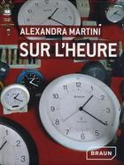 Couverture du livre « Sur l'heure » de Alexandra Martini aux éditions Braun