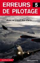 Couverture du livre « Erreurs de pilotage t.5 ; crash Rio-Paris... avec l'enregistrement complet des conversations dans le cockpit... » de Jean-Pierre Otelli aux éditions Altipresse