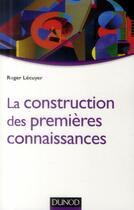 Couverture du livre « La construction des premières connaissances » de Roger Lecuyer aux éditions Dunod