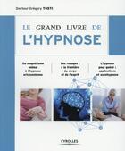 Couverture du livre « Le grand livre de l'hypnose » de Gregory Tosti aux éditions Eyrolles