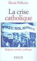 Couverture du livre « La crise catholique » de Denis Pelletier aux éditions Payot