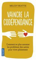Couverture du livre « Vaincre la codépendance ; ne plus assumer les problèmes des autres » de Melody Beattie aux éditions Pocket