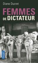 Couverture du livre « Femmes de dictateur » de Diane Ducret aux éditions Pocket