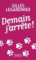 Couverture du livre « Demain, j'arrête ! » de Gilles Legardinier aux éditions Pocket