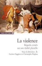 Couverture du livre « La violence ; regards croisés sur une réalité plurielle » de Lucien Faggion aux éditions Cnrs