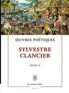 Couverture du livre « Oeuvres poétiques t.2 » de Sylvestre Clancier aux éditions La Rumeur Libre