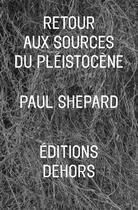 Couverture du livre « Retour aux sources du Pléistocène » de Paul Shepard aux éditions Dehors