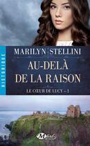 Couverture du livre « Le coeur de Lucy t.1 ; au-delà de la raison » de Marilyn Stellini aux éditions Milady Romance