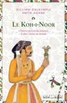 Couverture du livre « Le koh-i-noor ; l'histoire funeste du diamant le plus célèbre du monde » de William Dalrymple et Anita Anand aux éditions Noir Sur Blanc