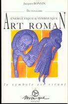 Couverture du livre « Dictionnaire Energetique Et Symbolique De L'Art Roman » de Jacques Bonvin aux éditions Mosaique