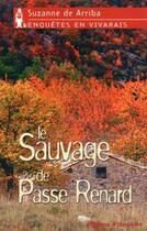 Couverture du livre « Enquêtes en Vivarais ; le sauvage de Passe Renard » de Suzanne De Arriba aux éditions Plumes D'ardeche