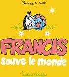 Couverture du livre « Francis t.4 ; Francis sauve le monde » de Claire et Jake aux éditions Cornelius