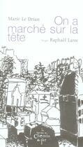 Couverture du livre « On a marché sur la tête » de Marie Le Drian et Raphael Larre aux éditions Chemin De Fer