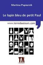 Couverture du livre « Le lapin bleu de petit Paul » de Martine Papiernik aux éditions Terre D'auteurs