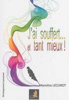 Couverture du livre « J'ai souffert... et tant mieux ! » de Manolita Lecuirot aux éditions Le Faucon D'or