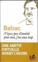 Couverture du livre « N'ayez pas d'amitié pour moi, j'en veux trop » de Honoré De Balzac aux éditions Gallimard