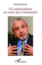 Couverture du livre « Un ambassadeur au coeur des événements » de Rachad Farah aux éditions L'harmattan
